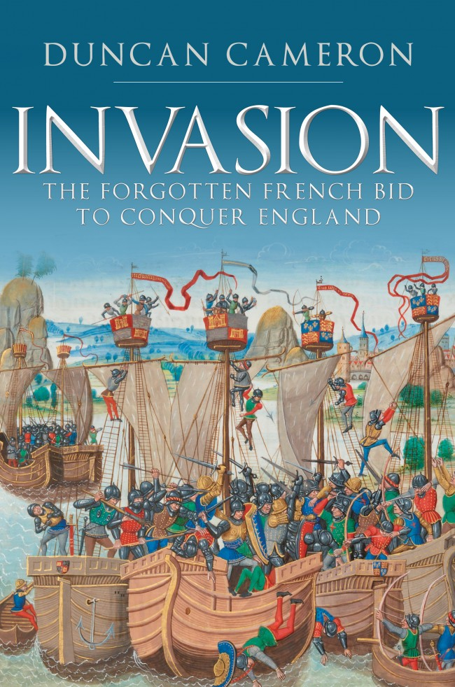 Invasion: The Forgotten French Bid to Conquer England. Duncan Cameron